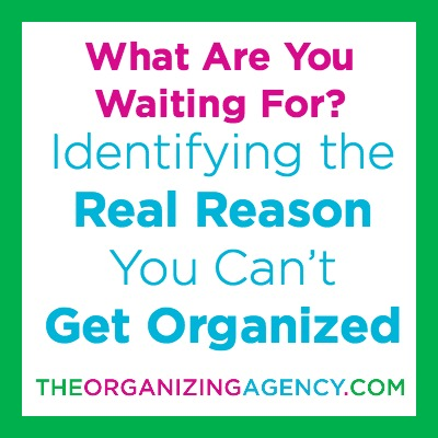 Identify Why You Can't Get Organized