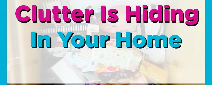 Organizing Tips Clutter Hiding In Your Home